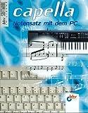 Capella. Notensatz mit dem PC. CD- ROM für Windows ab 3.1/95. Inkl. Handbuch, mit Abb. u. Notenbeisp., 133 S