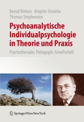 Psychoanalytische Individualpsychologie in Theorie und Praxis: Psychotherapie, Pdagogik, Gesellschaft (German Edition) by Bernd Rieken Brigitte Sindelar Thomas Stephenson(2011-12-23)