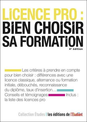 Licence pro : bien choisir sa formation / Sarah Masson ; avec la collaboration de Delphine Dauvergne.- Paris : l'Étudiant , DL 2017, cop. 2017