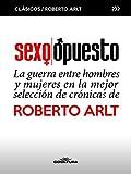 Sexo Opuesto: La guerra entre hombres y mujeres en la mejor selección de crónicas de Roberto Arlt