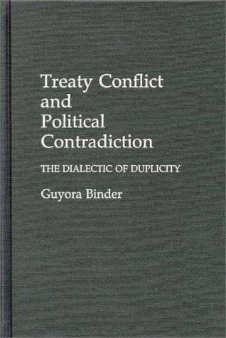 Treaty Conflict and Political Contradiction: The Dialectic of Duplicity: Dialectic Duplicity