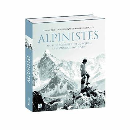 Alpinistes : Récits de bravoure et de conquête des pionniers à nos jours