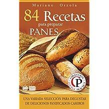 84 RECETAS PARA PREPARAR PANES: Una variada selección para degustar de deliciosos panificados caseros (Colección Cocina Práctica nº 19) (Spanish Edition)