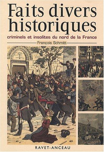 Faits divers historiques, criminels et insolites du nord de la France : Tome 1