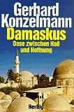 Damaskus: Oase zwischen Haß und Hoffnung - Gerhard Konzelmann