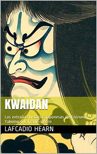 KWAIDAN: Las extrañas historias japonesas de Koizumi Yakumo o Lafcadio Hearn