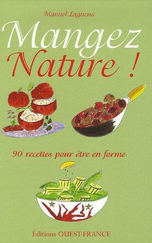 Mangez Nature ! : 90 Recettes pour tre en forme