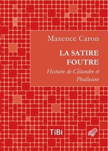 La Satire Foutre (Tibi) par Maxence Caron