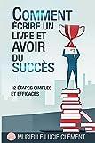 Telecharger Livres Comment ecrire un livre et avoir du succes 12 etapes simples et efficaces (PDF,EPUB,MOBI) gratuits en Francaise