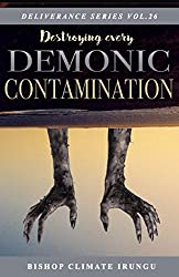 Destroying Every Demonic Contamination (Deliverance Series)