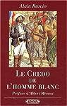 Le credo de l'homme blanc. Regards coloniaux français XIXème-XXème siècles par Ruscio