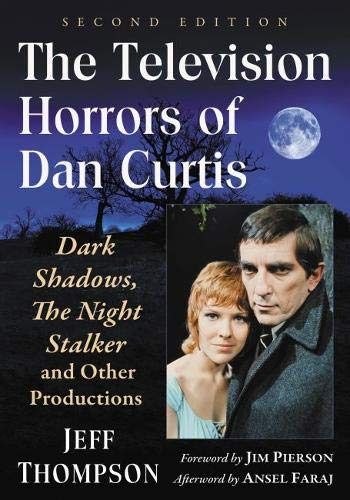 The Television Horrors of Dan Curtis: Dark Shadows, the Night Stalker and Other Productions, 2D Ed.