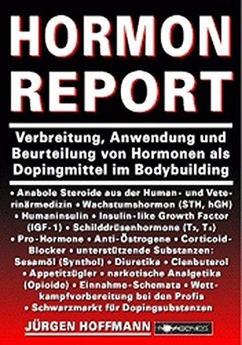 Hormon Report: Verbreitung, Anwendung und Beurteilung von Hormonen als Dopingmittel im Bodybuilding
