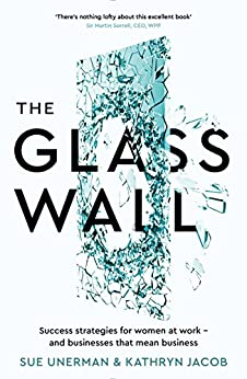 The Glass Wall: Success strategies for women at work - and businesses that mean business by [Unerman, Sue, Jacob, Kathryn]