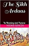 The Sikh Ardaas: Its Meaning and Purpose