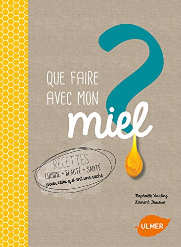 Que faire avec mon miel? par Raphaele Vidaling