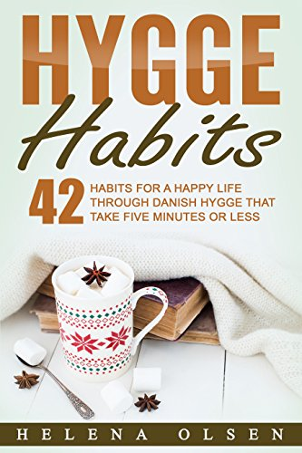 Hygge Habits: 42 Habits for a Happy Life through Danish Hygge that take Five Minutes or Less