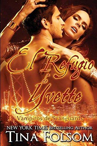 El Refugio de Yvette (Vampiros de Scanguards) by Tina Folsom (2016-03-10)