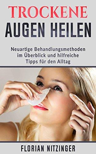 Das Trockene Auge: Eine neue Volkskrankheit? Neuartige Behandlungsmöglichkeiten aus eigener Erfahrung und Allgemeine Tipps (Trocken)