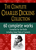 The Complete Charles Dickens Collection : 60 Complete Works : Formatted for the Kindle, Including linked Table of Contents