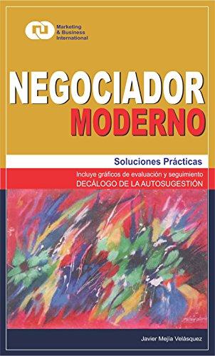 Negociador Moderno: Soluciones Prácticas por Javier Mejía Velásquez
