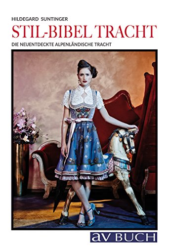 Stil-Bibel Tracht: Die neuentdeckte alpenländische Tracht (Landleben) - Stil Kleidungsstück