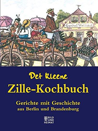Det kleene Zille-Kochbuch: Gerichte mit Geschichte aus Berlin und Brandenburg