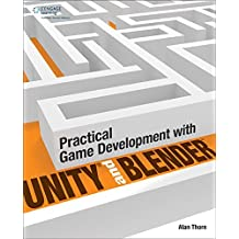 Practical Game Development with Unity and Blender by Alan Thorn (2014-06-11)