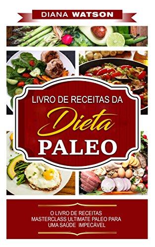 Dieta Paleo: LIVRO DE RECEITAS DA DIETA PALEO (Portuguese Edition)