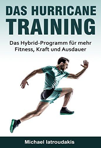 Das Hurricane-Training: Das Hybrid-Programm für mehr Fitness, Kraft und Ausdauer (Fitness-Training, Ausdauer-Training, Muskelaufbau, Ernährung, Fit ohne Geräte, WISSEN KOMPAKT) (German Edition)