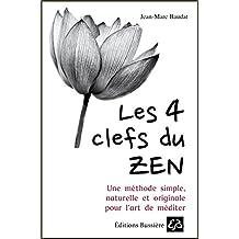 Les 4 clefs du Zen - Une méthode simple, naturelle et originale pour l'art de méditer