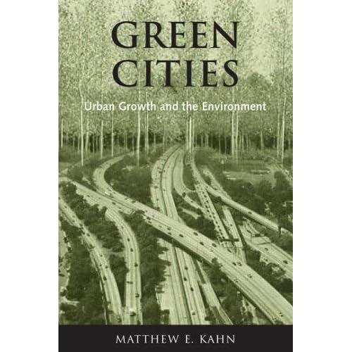 [(Green Cities: Urban Growth and the Environment )] [Author: Matthew E. Kahn] [Oct-2006]