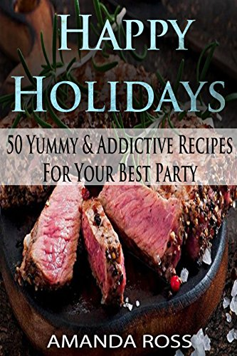 Happy Holidays: 50 Yummy & Addictive Recipes For Your Best Party (English Edition)