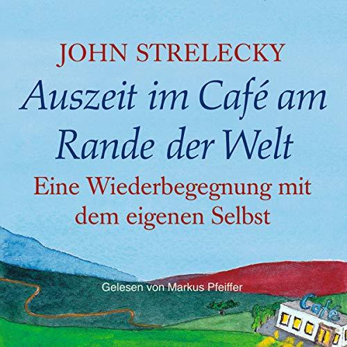 Auszeit im Café am Rande der Welt: Eine Wiederbegegnung mit dem eigenen Selbst: Das Café am Rande der Welt 3