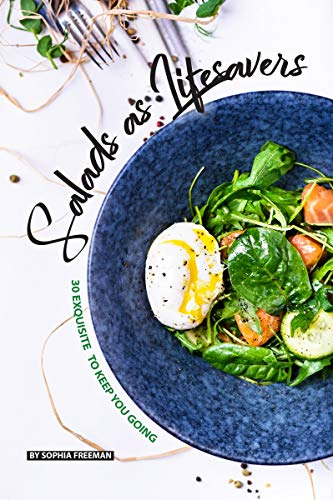 Salads as Lifesavers: 30 Exquisite Salad Recipes to Keep You Going (English Edition) -