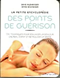 La petite encyclopédie des points de guérison - 136 techniques pour soulager la douleur, calmer l'esprit et retrouver la santé