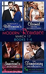 Modern Romance March 2017 Books 1 - 4: Secrets of a Billionaire's Mistress / Claimed for the De Carrillo Twins / The Innocent's Secret Baby / The Temporary ... Collections) (One Night with Consequences)