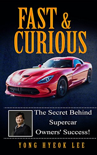 Fast and Curious: The Secret Behind Supercar Owners' Success! (English Edition) por Yong Hyeok Lee