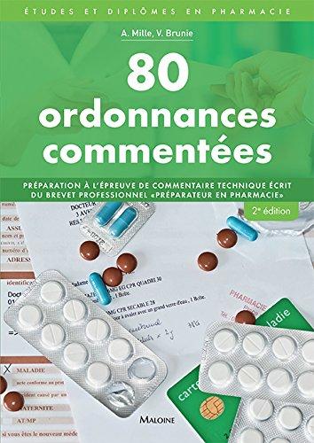 80 ordonnances commentées : Préparation à l'épreuve de commentaire technique du Brevet professionnel Préparateur en pharmacie par