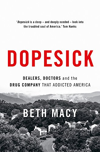 Dopesick: Dealers, Doctors and the Drug Company that Addicted America por Beth Macy