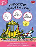 I Can Draw Princesses, Fairies & Fairy Tales: Learn to draw pretty princesses and fairy tale characters step by step