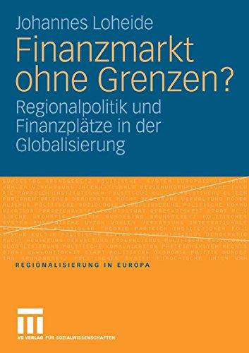 Finanzmarkt ohne Grenzen?: Regionalpolitik und Finanzplätze in der Globalisierung (Regionalisierung in Europa 6)