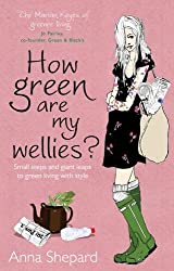 [(How Green are My Wellies?: Small Steps and Giant Leaps to Green Living with Style)] [ By (author) Anna Shepard ] [May, 2009]