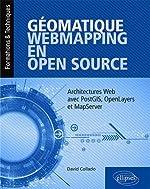 Géomatique, WebMapping, en Open Source - Architectures Web avec PostGIS, OpenLayers et MapServer de Collado David