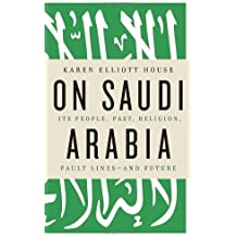 On Saudi Arabia: Its People, Past, Religion, Fault Lines - and Future by House, Karen Elliott (2012) Hardcover