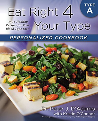 Eat Right 4 Your Type Personalized Cookbook Type A: 150+ Healthy Recipes For Your Blood Type Diet por Dr. Peter J. D'Adamo