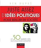 Juste assez d'idées politiques pour briller en société: Les 50 grandes idées que vous devez connaître