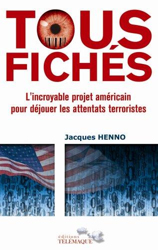 Tous fichés : L'incroyable projet américain pour déjouer les attentats terroristes par Jacques Henno