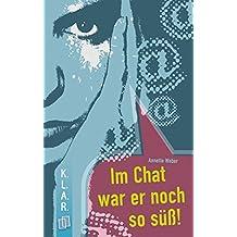 Im Chat war er noch so süss! (K.L.A.R.-Taschenbuch)