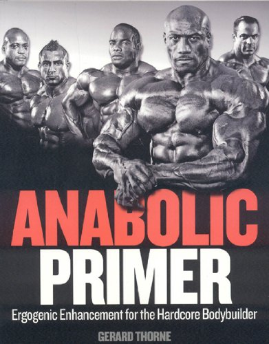 Anabolic Primer: Ergogenic Enhancement for Hardcore Bodybuilders por Gerard Thorne